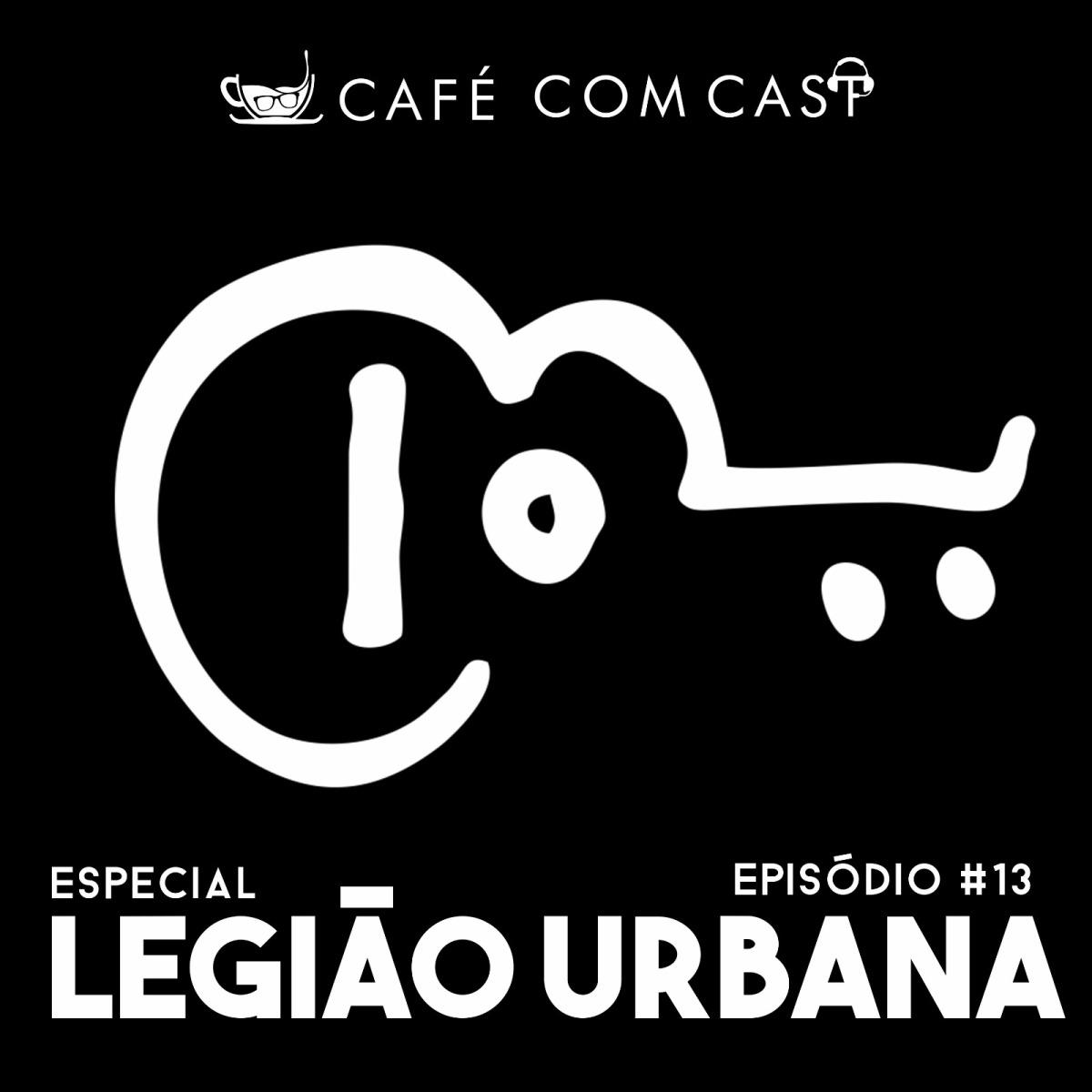 Café com Cast 013 Especial Legião Urbana