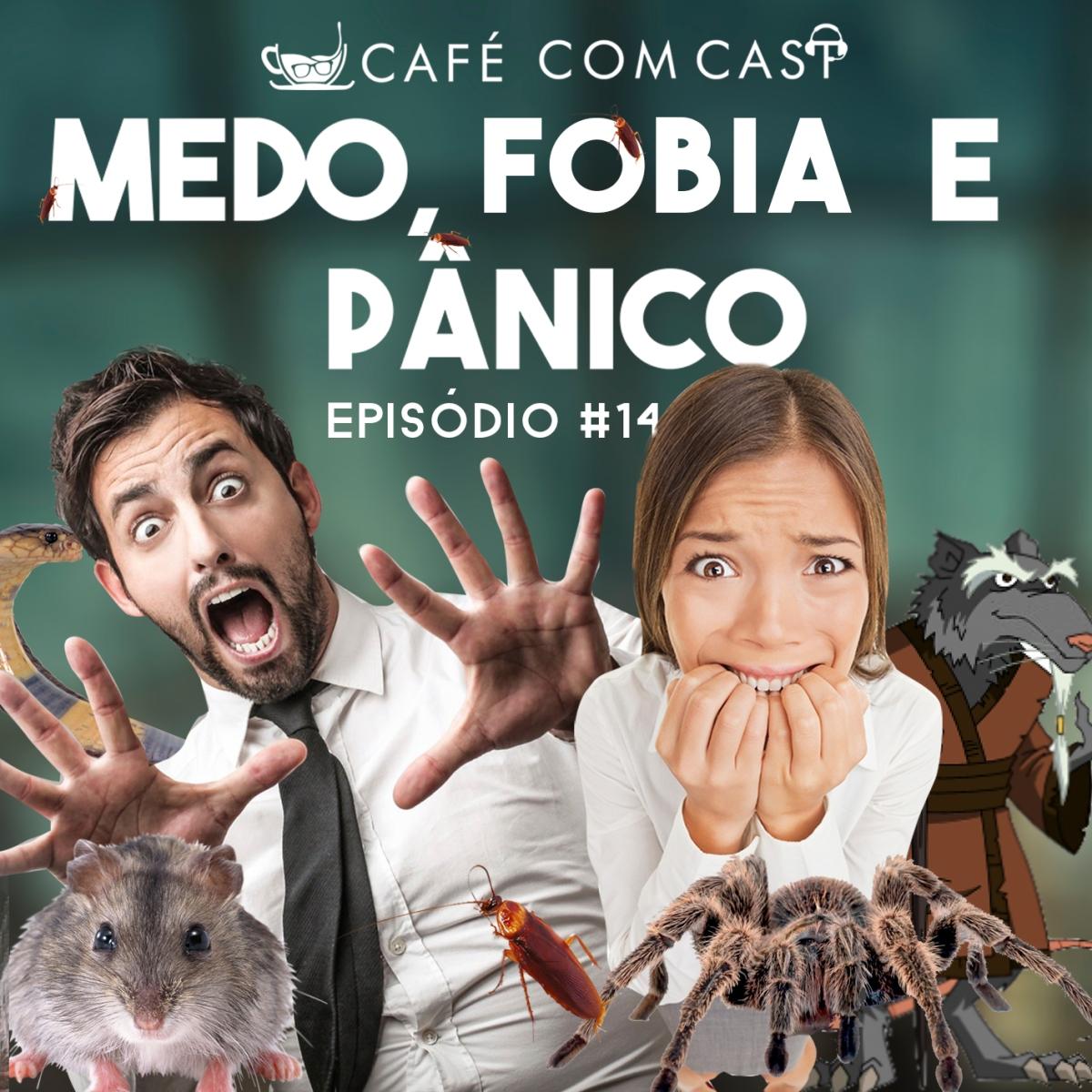 Café Com Cast 014 Medo, Fobia ePânico