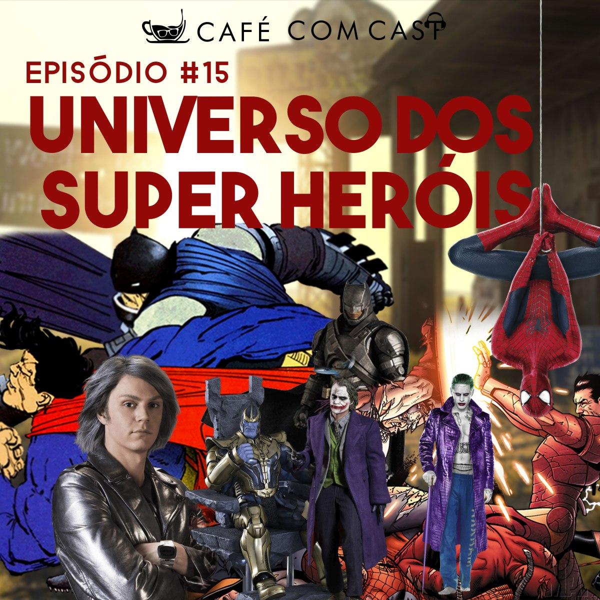 Café com Cast 015 – Universo dos superheróis