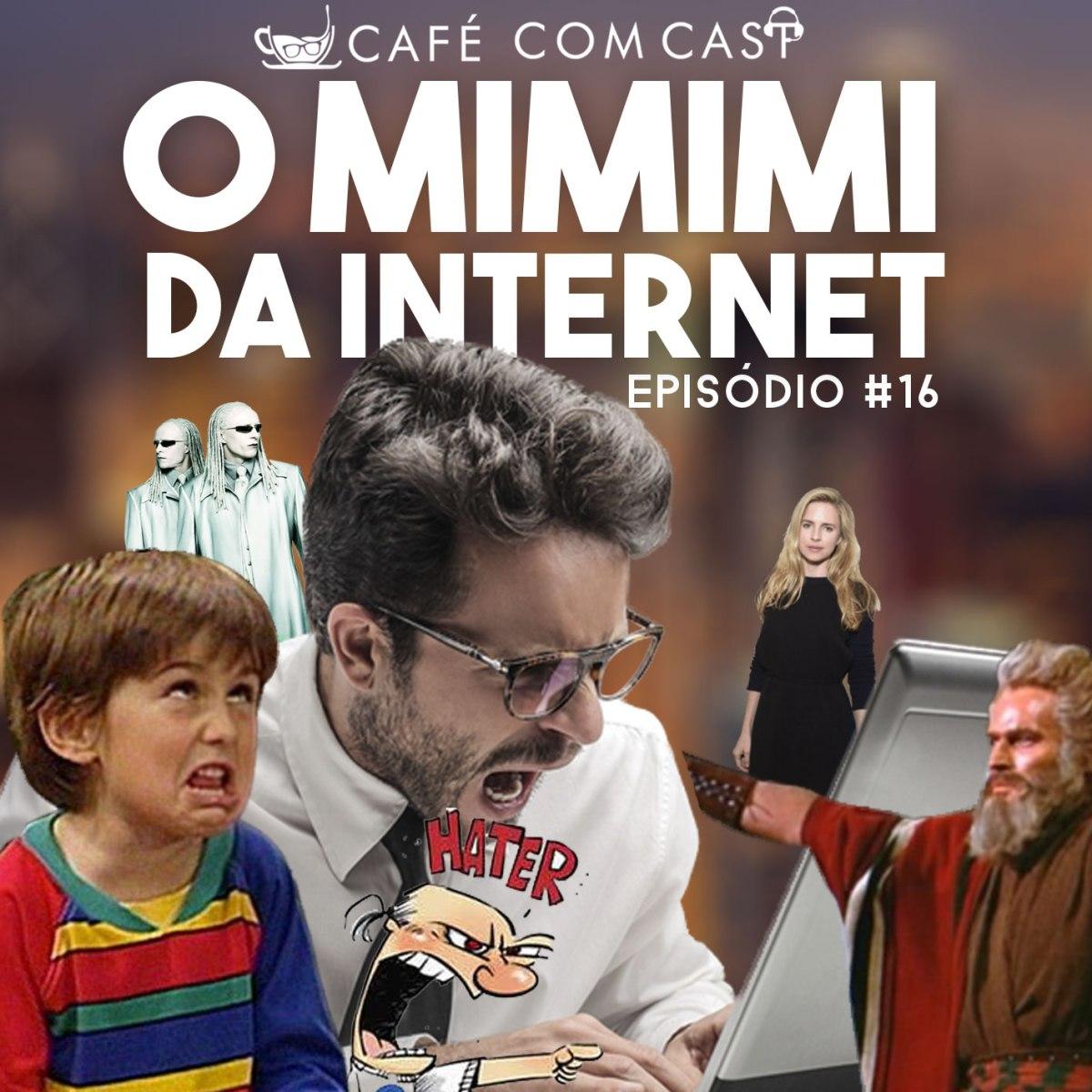 Café com cast 016 O MIMIMI daInternet