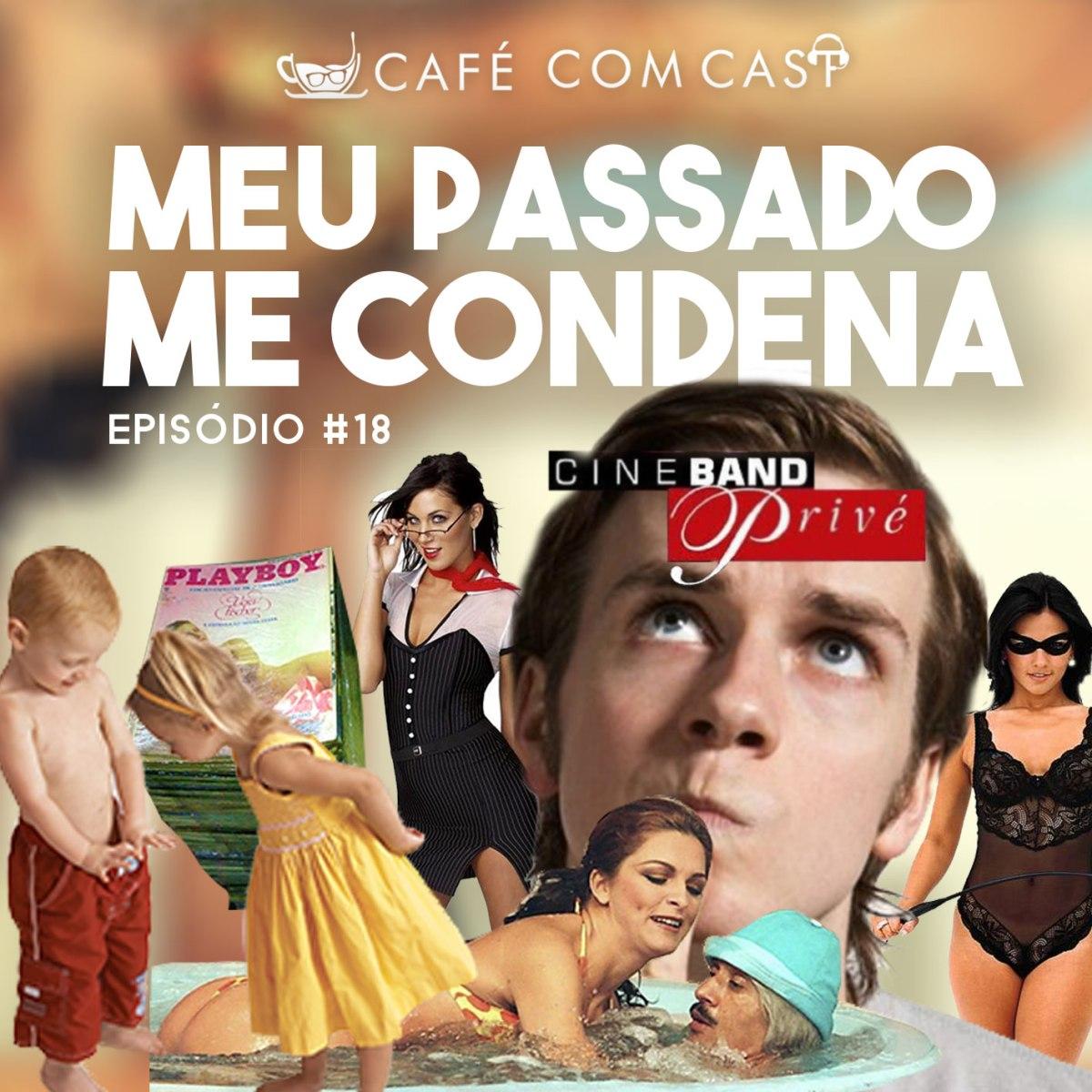 Café com Cast 018 – Meu Passado meCondena